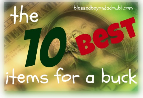 The 10 Best Items for a Buck!