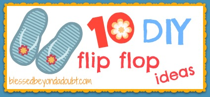 10 DIY Flip Flop with a Flair!
