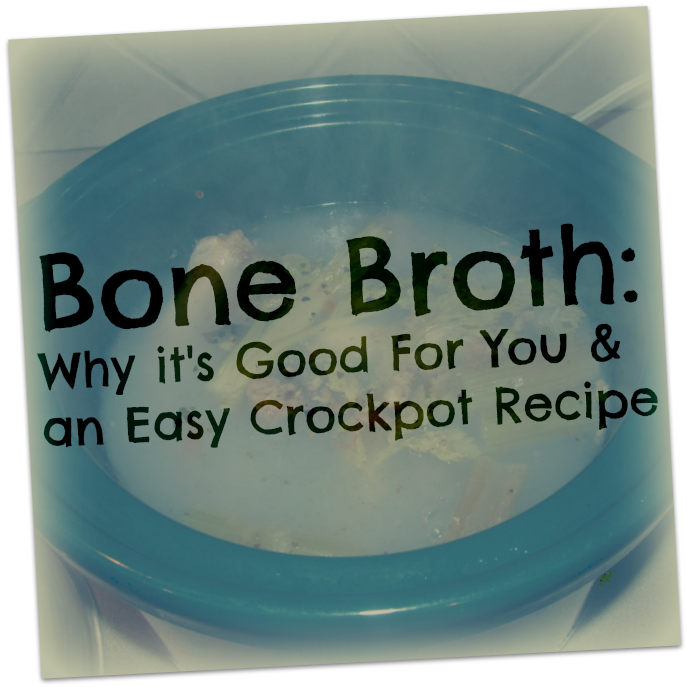 Bone Broth: Why It's Good for You and an Easy Crockpot recipe