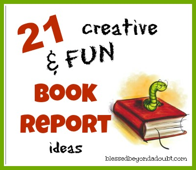 Creative And Fun Ideas For Book Reports  Blessed Beyond A Doubt