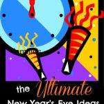 Spending New Years with Kids Ultimate List of FUN Ideas!