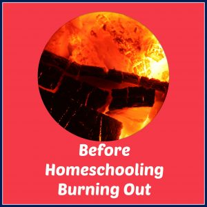 Before Homeschooling Burning Out