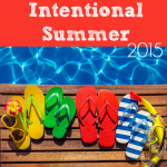 Intentional Summer 2015 and FREE Family Printable