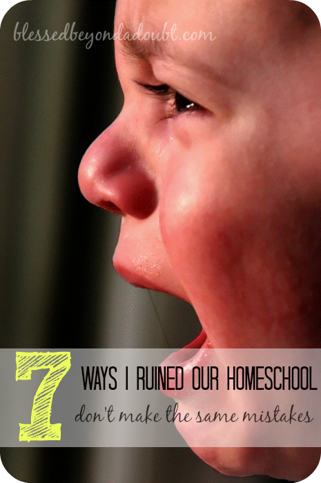 7 Things I did to ruin our homeschool!