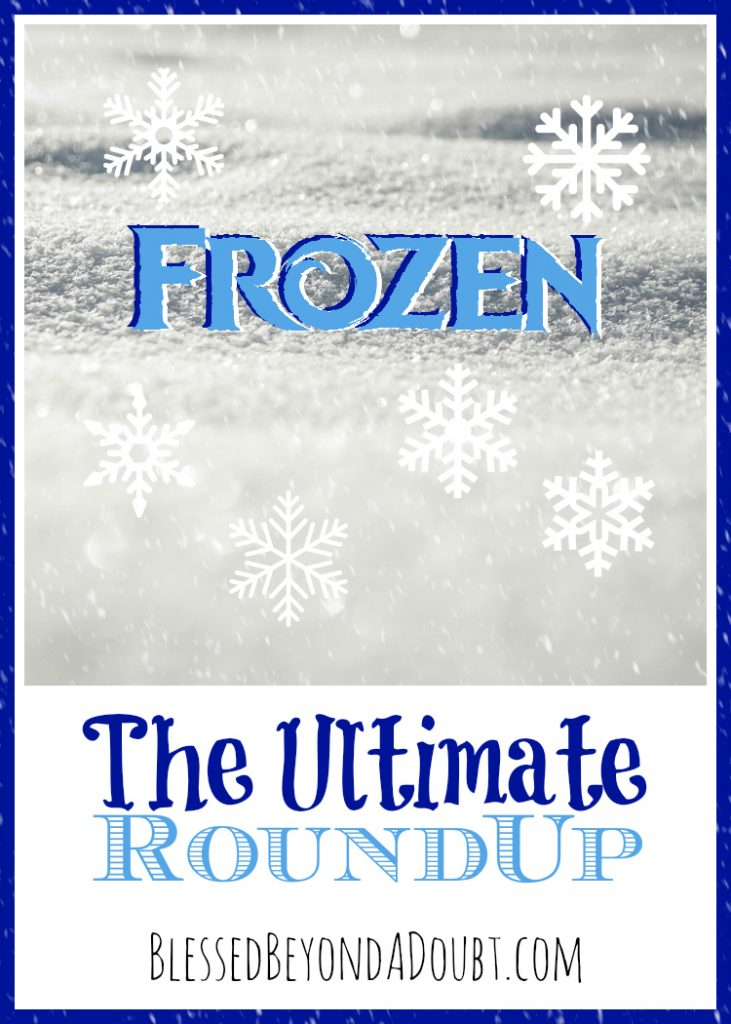 The Ultimate FROZEN Roundup - BlessedBeyondADoubt.com