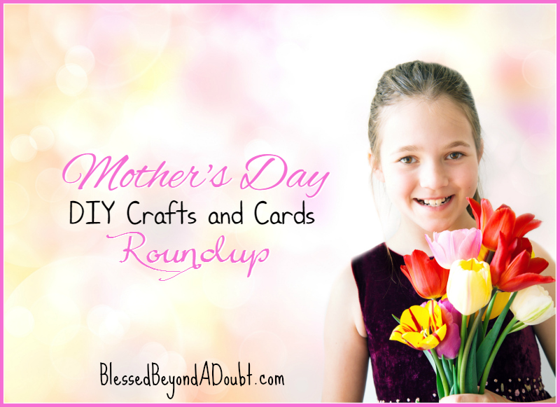 Mother's Day DIY Crafts and Cards Roundup