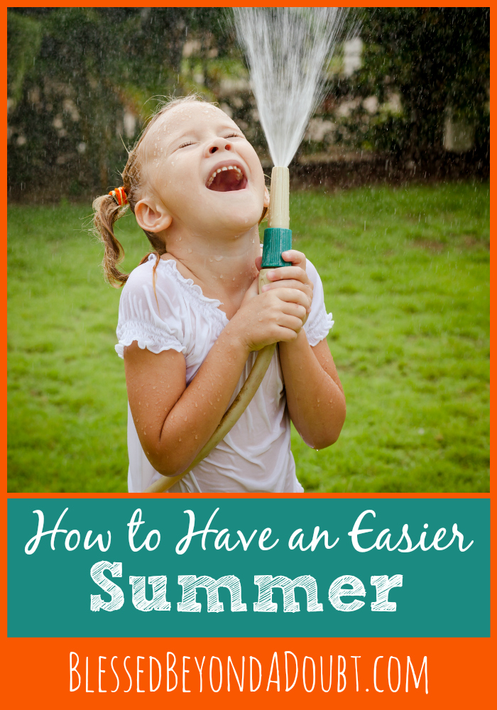 How to Have an Easier Summer   Jennifer at http://www.blessedbeyondadoubt.com/