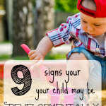 Do you think your child is developmentally delayed? If so, check out these 9 signs today!