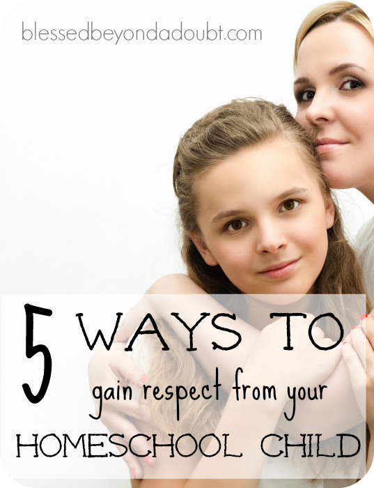 How to gain respect from your homeschool child. Here are 5 tips to get you headed in the right direction.