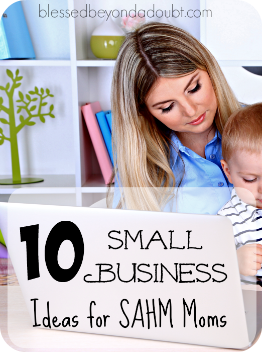 10 small business ideas for the stay at home mom blessed beyond a