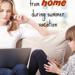 How to Work from Home and be Productive During Your Kids' Summer Vacation!