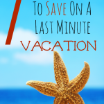 7 Brilliant Ideas on How to Save Money on a Last-Minute Vacation!