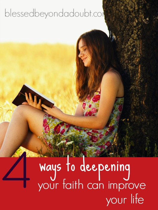 4 Ways Deepening Your Faith Can Improve Your Life!