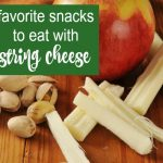 7 Healthy Snacks to eat with String Cheese
