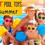 9 HOT Pool Toys For Kids this Summer