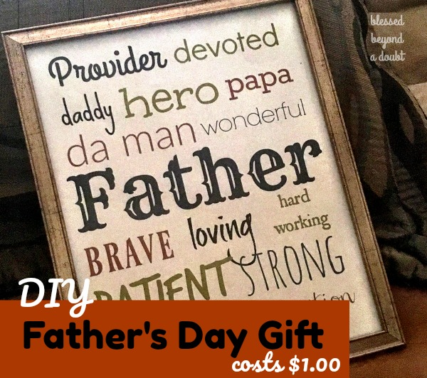 Here's an inexpensive Father's Day gift that is meaningful. Simply print and place in a frame at the dollar store. It doesn't get much cheaper than that.