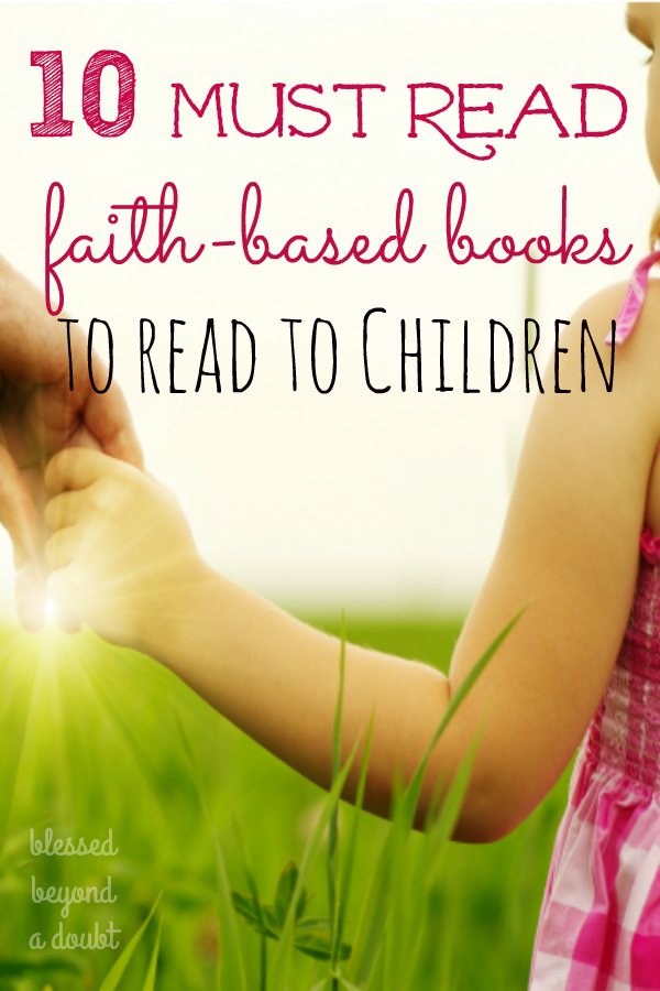 Every parent wants to help their child develop a strong faith. Here are the top 10 faith-based books to read to your children. The last one of the list is my favorite book.