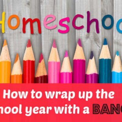 Simple Steps on How to Wrap up your Homeschool Year