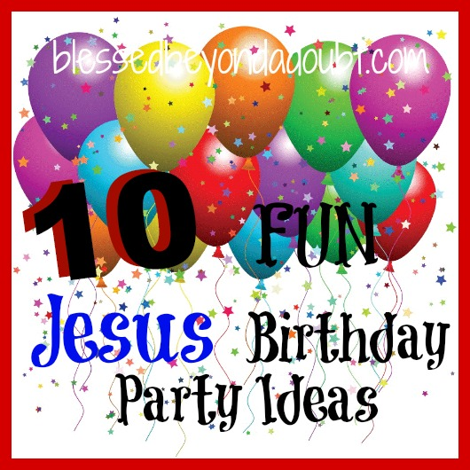 10 FUN Jesus Party Ideas